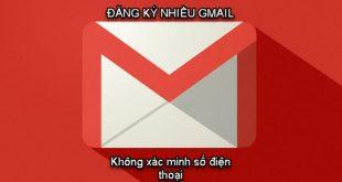Hướng dẫn tạo nhiều tài khoản gmail không cần xác minh số điện thoại 2020