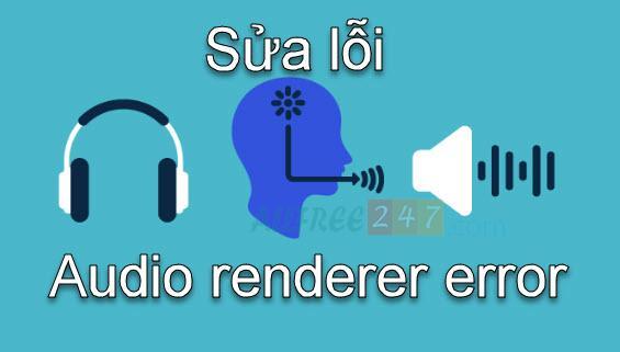 sua loi Audio Renderer Error_hinh 14